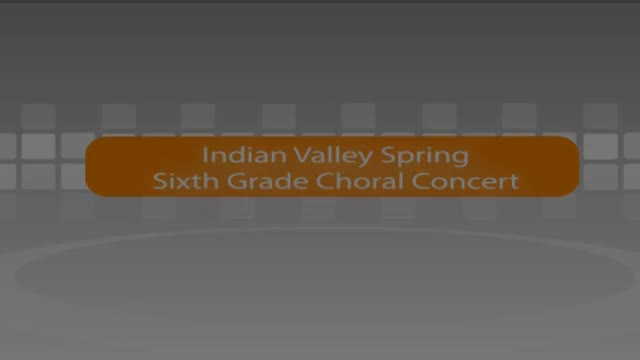 Indian Valley 6th Grade Spring Choral Concert 5/4/16