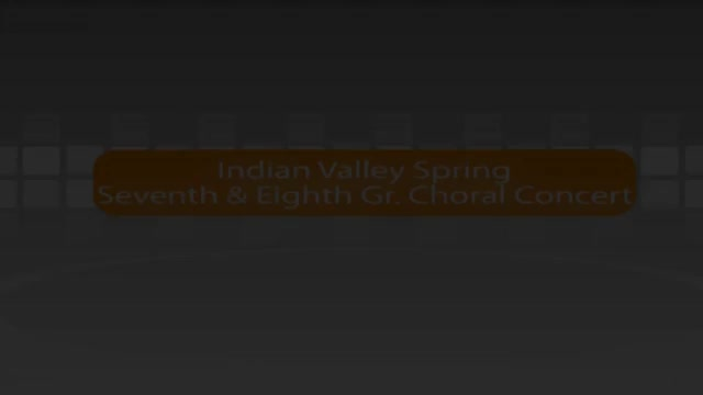 Indian Valley 7th and 8th Grade Spring Choral Concert 5/9/16